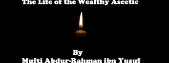 Imam Abdullah ibn al-Mubarak: The Life of the Wealthy Ascetic | Mufti Abdur-Rahman ibn Yusuf