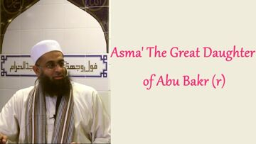 Asma' The Great Daughter of Abu Bakr (r) | Mufti Abdur-Rahman ibn Yusuf