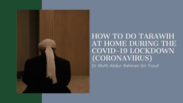 How to do Tarawih at Home During the Covid-19 Lockdown (Coronavirus) | Dr. Mufti Abdur-Rahman