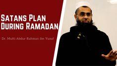 Satans Plan During Ramadan | Dr. Mufti Abdur-Rahman ibn Yusuf