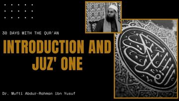 30 Days with the Qur'an: Introduction and Juz' One | Dr. Mufti Abdur-Rahman ibn Yusuf