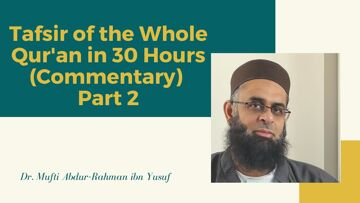 Tafsir of the Whole Qur'an in 30 Hours (Commentary) Part 2 | Dr. Mufti Abdur-Rahman ibn Yusuf