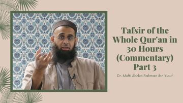 Tafsir of the Whole Qur'an in 30 Hours (Commentary) Part 3 | Dr. Mufti Abdur-Rahman ibn Yusuf