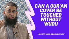 Q&A: Can a Qur'an Cover be Touched without Wudu | Dr. Mufti Abdur-Rahman ibn Yusuf