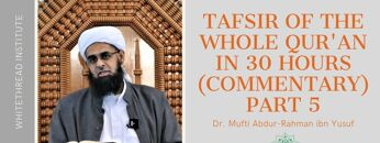 Tafsir of the Whole Qur'an in 30 Hours (Commentary) Part 5   Dr. Mufti Abdur-Rahman ibn Yusuf
