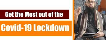 Get the Most out of the COVID-19 Lockdown | Dr. Mufti Abdur-Rahman ibn Yusuf