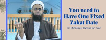 Simplified Zakat Guidance: You need to Have One Fixed Zakat Date | Dr. Mufti Abdur-Rahman ibn Yusuf