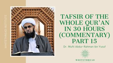 Tafsir of the Whole Qur'an in 30 Hours (Commentary) Part 15 | Dr. Mufti Abdur-Rahman ibn Yusuf