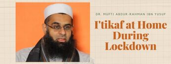 I'tikaf at Home During Lockdown   Dr. Mufti Abdur-Rahman ibn Yusuf