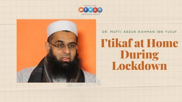 I'tikaf at Home During Lockdown | Dr. Mufti Abdur-Rahman ibn Yusuf