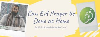 Can Eid Prayer be Done at Home | Dr. Mufti Abdur-Rahman ibn Yusuf