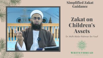 Simplified Zakat Guidance: Zakat on Children's Assets | Dr. Mufti Abdur-Rahman ibn Yusuf