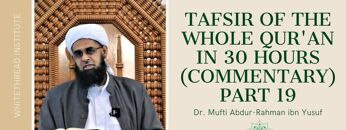 Tafsir of the Whole Qur'an in 30 Hours (Commentary) Part 19 | Dr. Mufti Abdur-Rahman ibn Yusuf