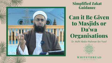 Simplified Zakat Guidance: Can it Be Given to Masjids or Da'wa Organisations | Mufti Abdur-Rahman