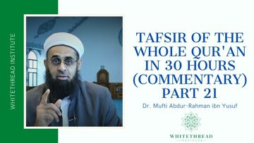 Tafsir of the Whole Qur'an in 30 Hours (Commentary) Part 21 | Dr. Mufti Abdur-Rahman ibn Yusuf