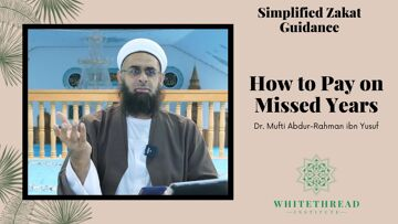 Simplified Zakat Guidance: How to Pay on Missed Years | Dr. Mufti Abdur-Rahman ibn Yusuf