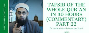 Tafsir of the Whole Qur'an in 30 Hours (Commentary) Part 22 | Dr. Mufti Abdur-Rahman ibn Yusuf