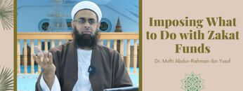 Simplified Zakat Guidance: Imposing What to Do with Zakat Funds   Dr. Mufti Abdur-Rahman ibn Yusuf