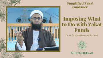Simplified Zakat Guidance: Imposing What to Do with Zakat Funds | Dr. Mufti Abdur-Rahman ibn Yusuf