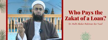 Simplified Zakat Guidance: Who Pays the Zakat of a Loan? | Dr. Mufti Abdur-Rahman ibn Yusuf