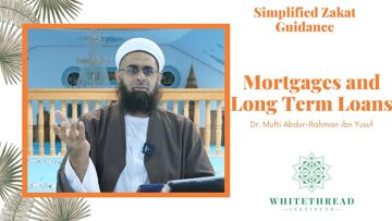 Simplified Zakat Guidance: Mortgages and Long Term Loans | Dr. Mufti Abdur-Rahman ibn Yusuf