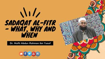 Sadaqat al-Fitr – What, Why and When | Dr. Mufti Abdur-Rahman ibn Yusuf