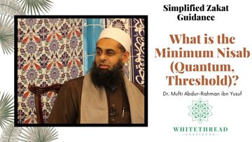 Simplified Zakat Guidance: What is the Minimum Nisab (Quantum, Threshold)? | Dr. Mufti Abdur-Rahman
