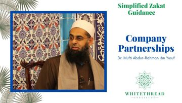 Simplified Zakat Guidance: Company Partnerships | Dr. Mufti Abdur-Rahman ibn Yusuf