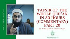 Tafsir of the Whole Qur'an in 30 Hours (Commentary) Part 26 | Dr. Mufti Abdur-Rahman ibn Yusuf