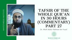 Tafsir of the Whole Qur'an in 30 Hours (Commentary) Part 27 | Dr. Mufti Abdur-Rahman ibn Yusuf