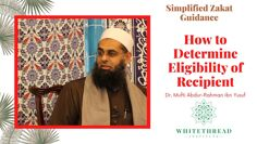 Simplified Zakat Guidance: How to Determine Eligibility of Recipient | Dr. Mufti Abdur-Rahman
