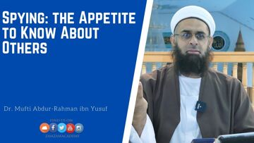 Spying: the Appetite to Know About Others | Dr. Mufti Abdur-Rahman ibn Yusuf