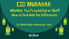 EID MUBARAK Whether You Prayed Eid or Not? How to Deal With the Differences | Mufti Abdur-Rahman