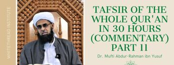 Tafsir of the Whole Qur'an in 30 Hours (Commentary) Part 11   Dr. Mufti Abdur-Rahman ibn Yusuf