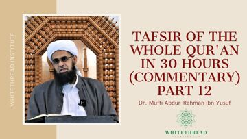 Tafsir of the Whole Qur'an in 30 Hours (Commentary) Part 12 | Dr. Mufti Abdur-Rahman ibn Yusuf