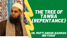 The Tree of Tawba (Repentance) | Dr. Mufti Abdur-Rahman ibn Yusuf