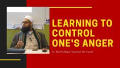 Q&A: Learning to Control One's Anger | Dr. Mufti Abdur-Rahman ibn Yusuf