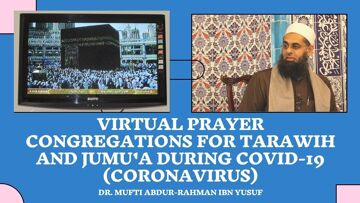 Virtual Prayer Congregations for Tarawih and Jumu'a During COVID-19 | Dr. Mufti Abdur-Rahman