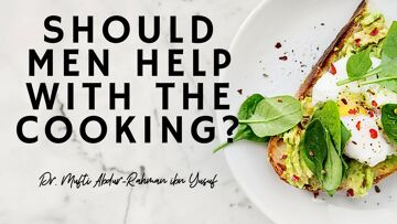 Q&A: Should Men Help With the Cooking? | Dr. Mufti Abdur-Rahman ibn Yusuf