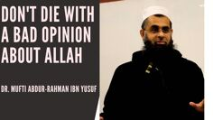 Don't Die With a Bad Opinion about Allah | Dr. Mufti Abdur-Rahman ibn Yusuf