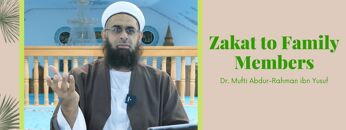 Simplified Zakat Guidance: Zakat to Family Members | Dr. Mufti Abdur-Rahman ibn Yusuf