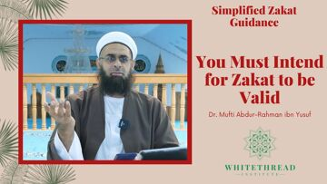 Simplified Zakat Guidance: You Must Intend for Zakat to be Valid | Dr. Mufti Abdur-Rahman ibn Yusuf