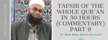 Tafsir of the Whole Qur'an in 30 Hours (Commentary) Part 9   Dr. Mufti Abdur-Rahman ibn Yusuf
