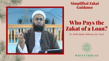 Simplified Zakat Guidance: Who Pays the Zakat of a Loan? | Dr. Mufti Abdur-Rahman ibn Yusuf