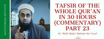 Tafsir of the Whole Qur'an in 30 Hours (Commentary) Part 23 | Dr. Mufti Abdur-Rahman ibn Yusuf