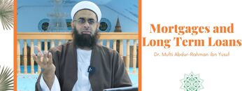 Simplified Zakat Guidance: Mortgages and Long Term Loans   Dr. Mufti Abdur-Rahman ibn Yusuf