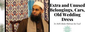 Simplified Zakat Guidance: Extra and Unused Belongings, Cars, Old Wedding Dress | Mufti Abdur-Rahman