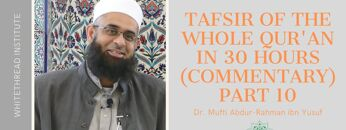 Tafsir of the Whole Qur'an in 30 Hours (Commentary) Part 10 | Dr. Mufti Abdur-Rahman ibn Yusuf