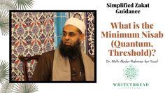 Simplified Zakat Guidance: What is the Minimum Nisab (Quantum, Threshold)? | Dr. Mufti Abdur-Rahman