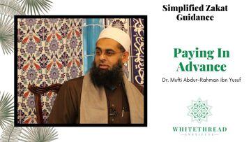 Simplified Zakat Guidance: Paying In Advance | Dr. Mufti Abdur-Rahman ibn Yusuf